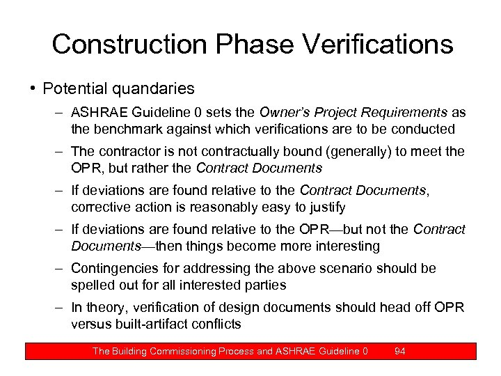 Construction Phase Verifications • Potential quandaries – ASHRAE Guideline 0 sets the Owner's Project