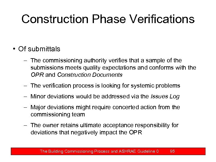 Construction Phase Verifications • Of submittals – The commissioning authority verifies that a sample
