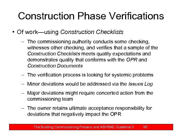 Construction Phase Verifications • Of work—using Construction Checklists – The commissioning authority conducts some