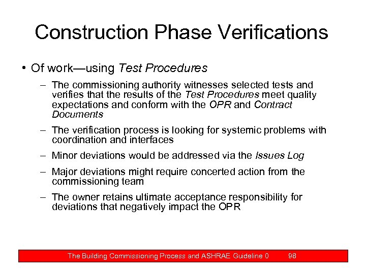 Construction Phase Verifications • Of work—using Test Procedures – The commissioning authority witnesses selected