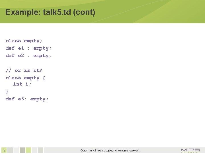 Example: talk 5. td (cont) class empty; def e 1 : empty; def e
