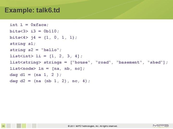 Example: talk 6. td int l = 0 xface; bits<3> i 3 = 0