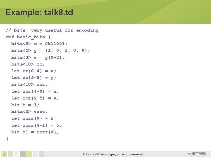 Example: talk 8. td // bits. very useful for encoding. def basic_bits { bits<5>