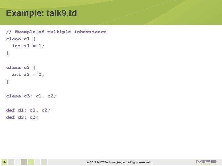Example: talk 9. td // Example of multiple inheritance class c 1 { int