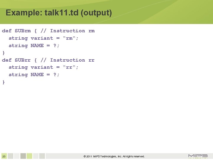 Example: talk 11. td (output) def SUBrm { // Instruction rm string variant =