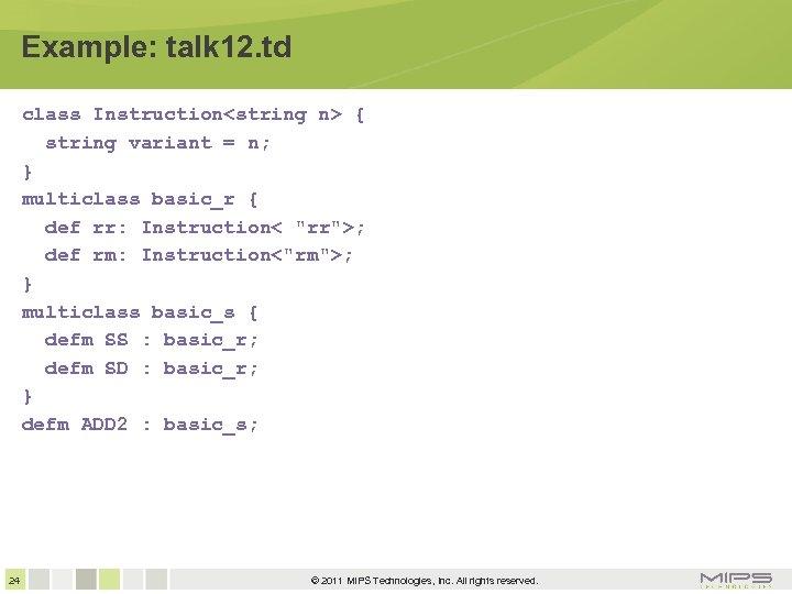 Example: talk 12. td class Instruction<string n> { string variant = n; } multiclass