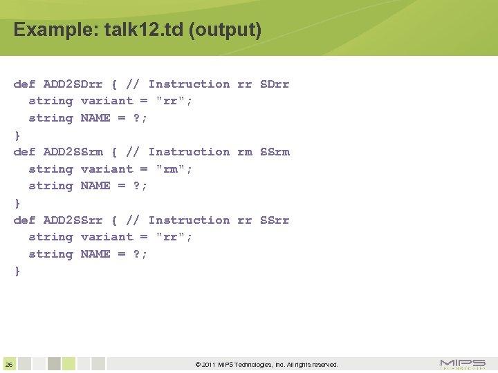 Example: talk 12. td (output) def ADD 2 SDrr { // Instruction rr SDrr