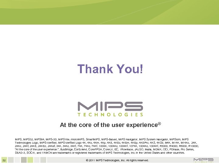 Thank You! At the core of the user experience® MIPS, MIPS 32, MIPS 64,
