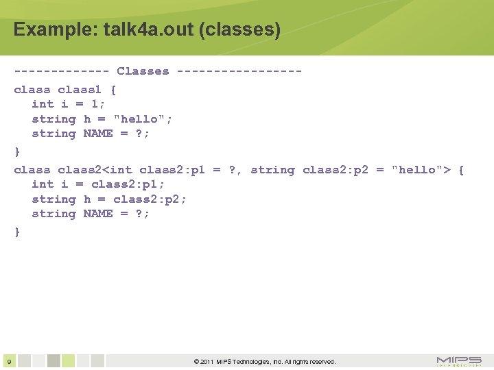 Example: talk 4 a. out (classes) ------- Classes --------class 1 { int i =