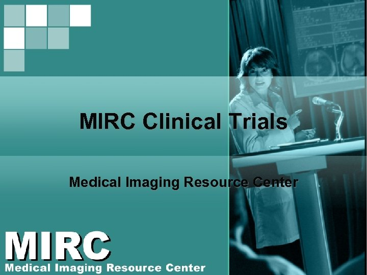 MIRC Clinical Trials Medical Imaging Resource Center