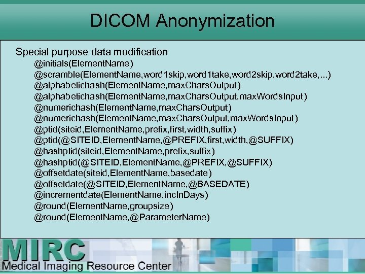 DICOM Anonymization Special purpose data modification @initials(Element. Name) @scramble(Element. Name, word 1 skip, word