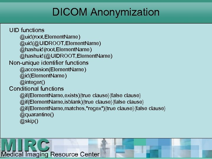 DICOM Anonymization UID functions @uid(root, Element. Name) @uid(@UIDROOT, Element. Name) @hashuid(root, Element. Name) @hashuid(@UIDROOT,