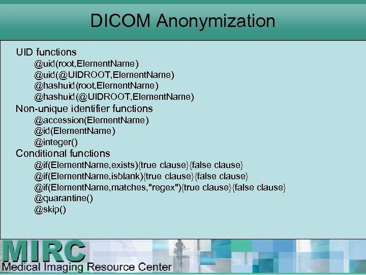 DICOM Anonymization UID functions @uid(root, Element. Name) @uid(@UIDROOT, Element. Name) @hashuid(root, Element. Name) @hashuid(@UIDROOT,