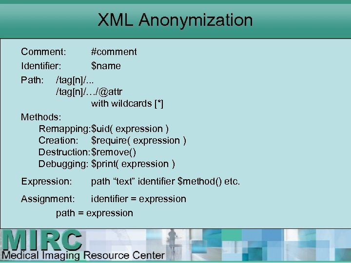 XML Anonymization Comment: #comment Identifier: $name Path: /tag[n]/. . . /tag[n]/…/@attr with wildcards [*]