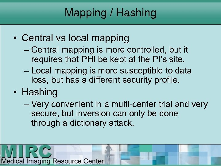 Mapping / Hashing • Central vs local mapping – Central mapping is more controlled,