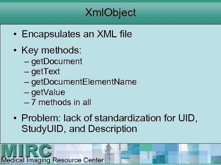 Xml. Object • Encapsulates an XML file • Key methods: – get. Document –