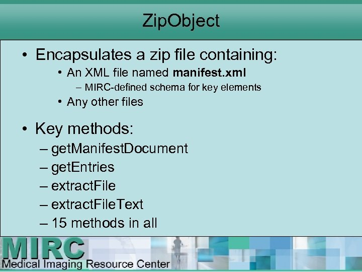 Zip. Object • Encapsulates a zip file containing: • An XML file named manifest.