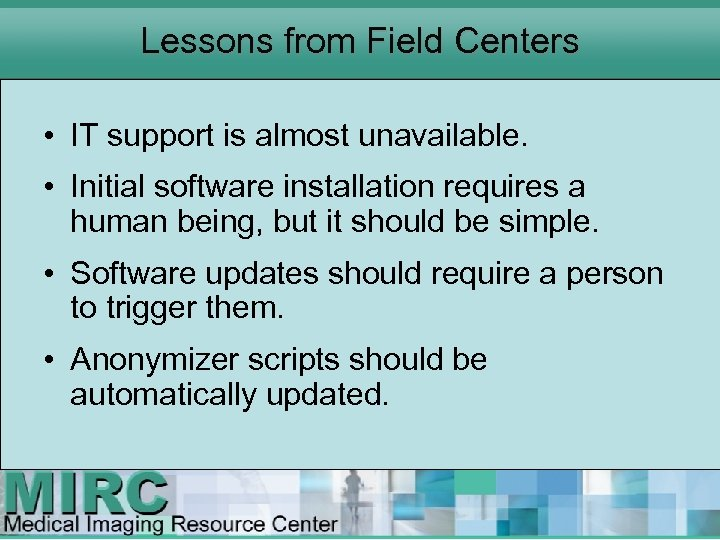 Lessons from Field Centers • IT support is almost unavailable. • Initial software installation
