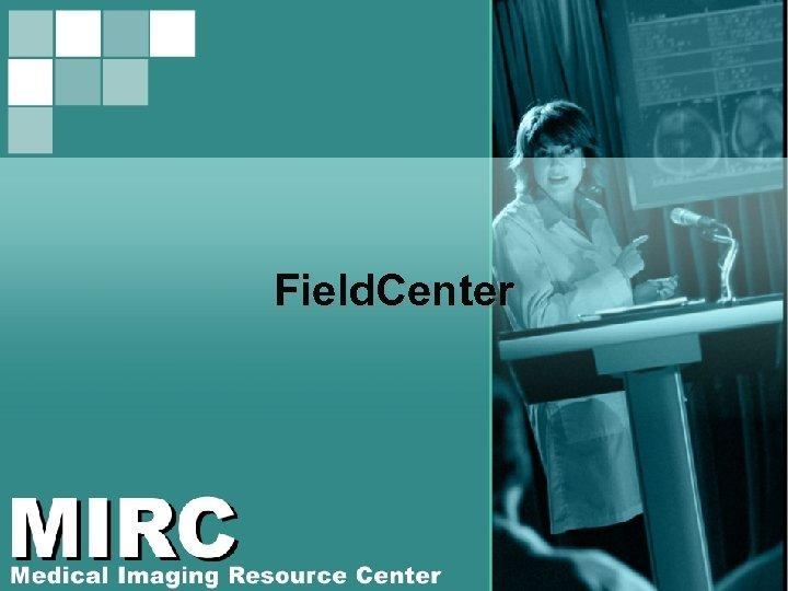 Field. Center