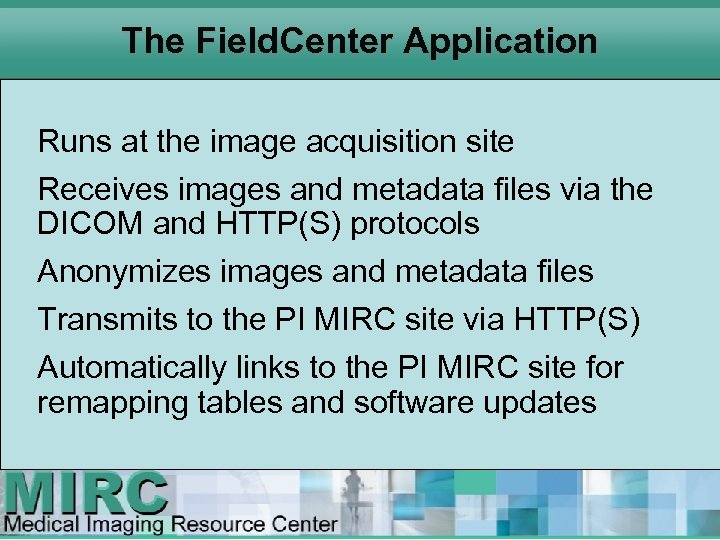 The Field. Center Application Runs at the image acquisition site Receives images and metadata