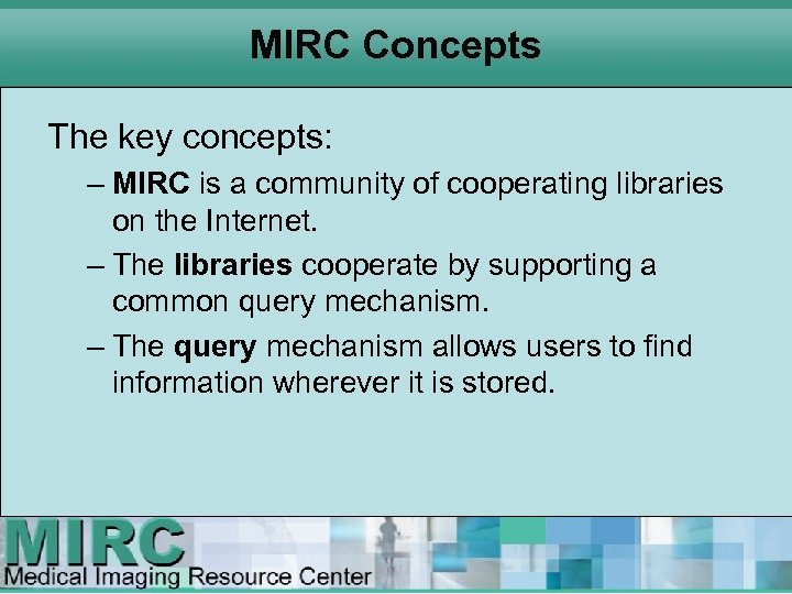MIRC Concepts The key concepts: – MIRC is a community of cooperating libraries on