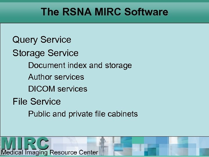 The RSNA MIRC Software Query Service Storage Service Document index and storage Author services