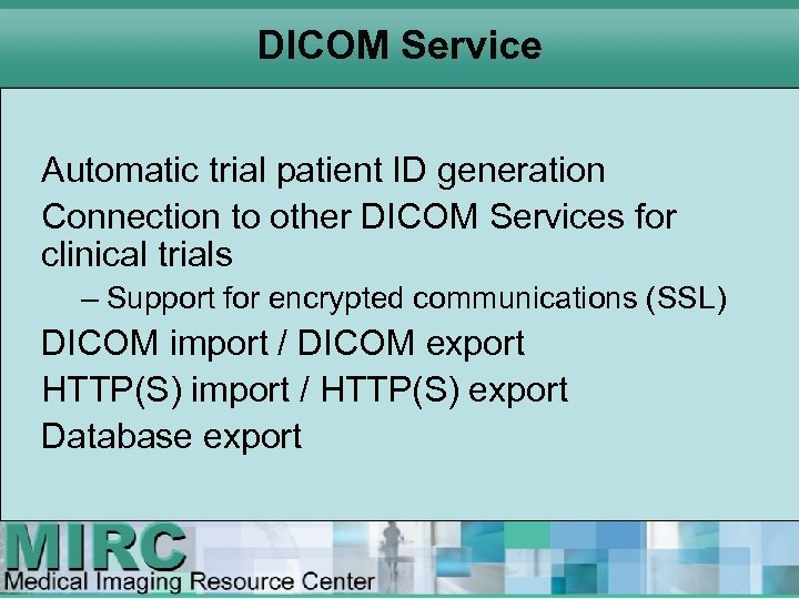 DICOM Service Automatic trial patient ID generation Connection to other DICOM Services for clinical