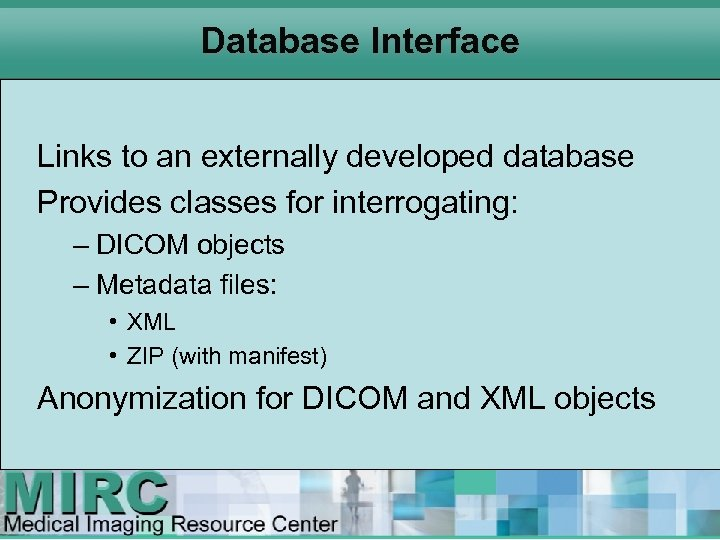 Database Interface Links to an externally developed database Provides classes for interrogating: – DICOM