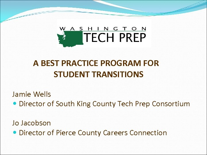 A BEST PRACTICE PROGRAM FOR STUDENT TRANSITIONS Jamie Wells Director of South King County