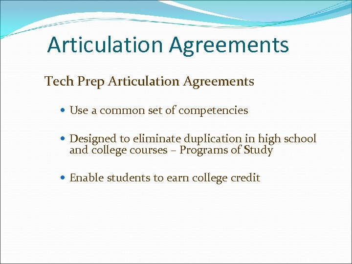 Articulation Agreements Tech Prep Articulation Agreements Use a common set of competencies Designed to