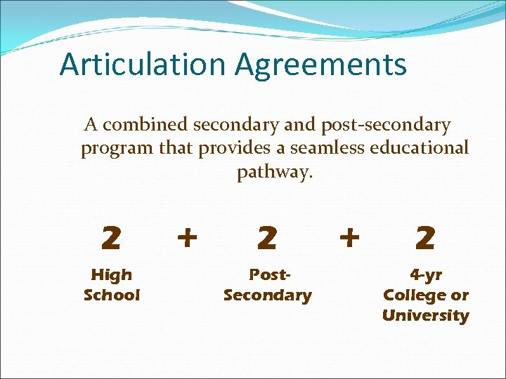 Articulation Agreements A combined secondary and post-secondary program that provides a seamless educational pathway.