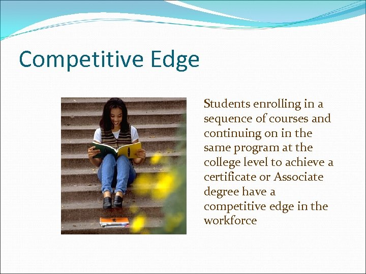 Competitive Edge Students enrolling in a sequence of courses and continuing on in the
