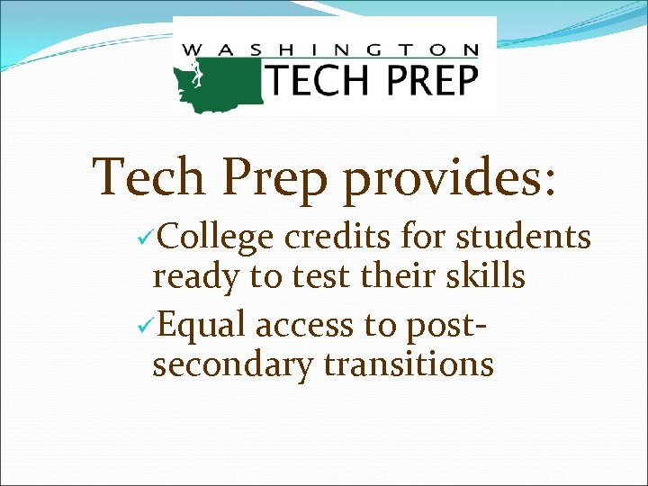 Tech Prep provides: üCollege credits for students ready to test their skills üEqual access