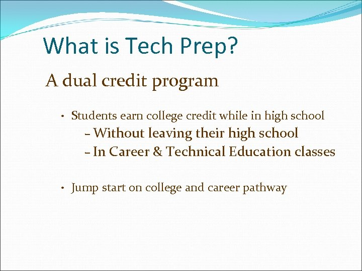 What is Tech Prep? A dual credit program • Students earn college credit while