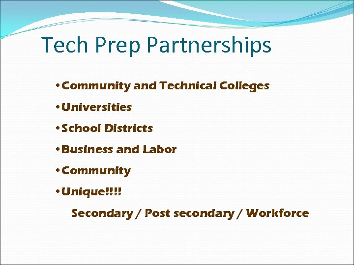 Tech Prep Partnerships • Community and Technical Colleges • Universities • School Districts •