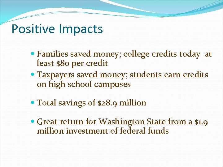 Positive Impacts Families saved money; college credits today at least $80 per credit Taxpayers
