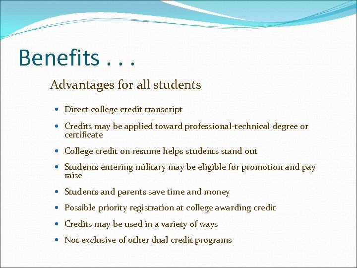Benefits. . . Advantages for all students Direct college credit transcript Credits may be