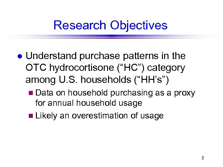 """Research Objectives l Understand purchase patterns in the OTC hydrocortisone (""""HC"""") category among U."""