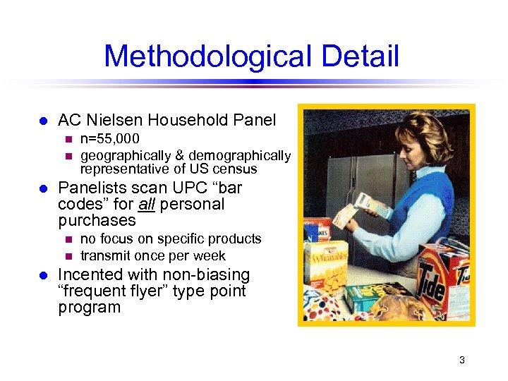 "Methodological Detail l AC Nielsen Household Panel n n l Panelists scan UPC ""bar"