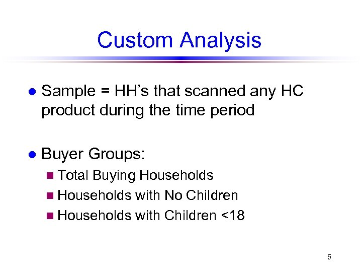 Custom Analysis l Sample = HH's that scanned any HC product during the time