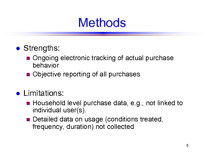 Methods l Strengths: Ongoing electronic tracking of actual purchase behavior n Objective reporting of