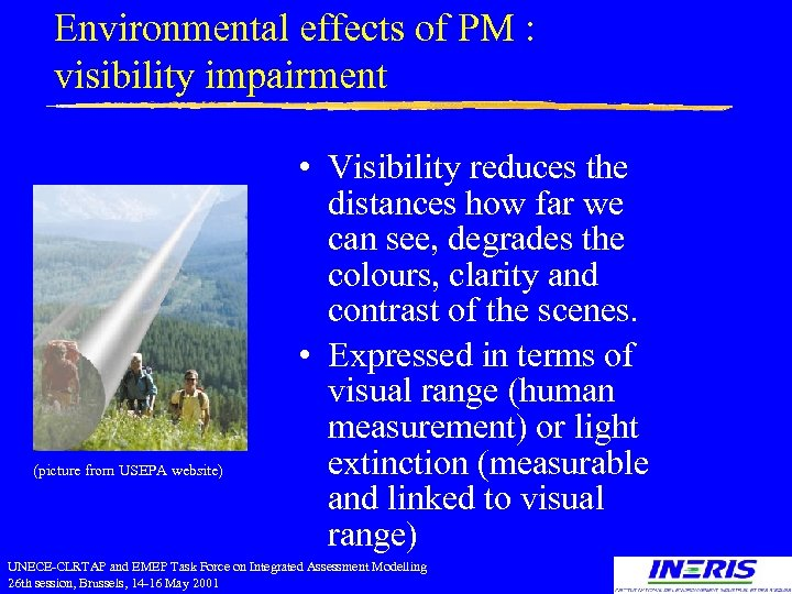 Environmental effects of PM : visibility impairment (picture from USEPA website) • Visibility reduces