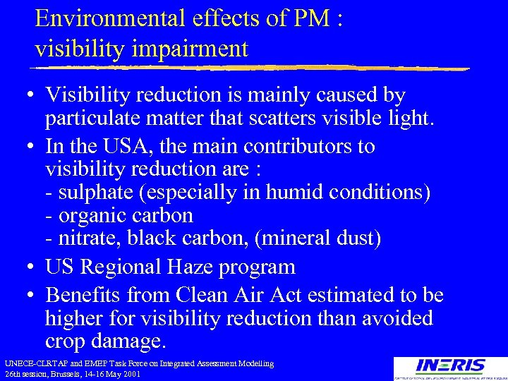 Environmental effects of PM : visibility impairment • Visibility reduction is mainly caused by