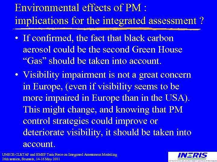 Environmental effects of PM : implications for the integrated assessment ? • If confirmed,