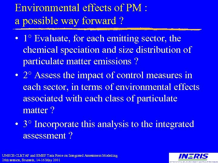 Environmental effects of PM : a possible way forward ? • 1° Evaluate, for