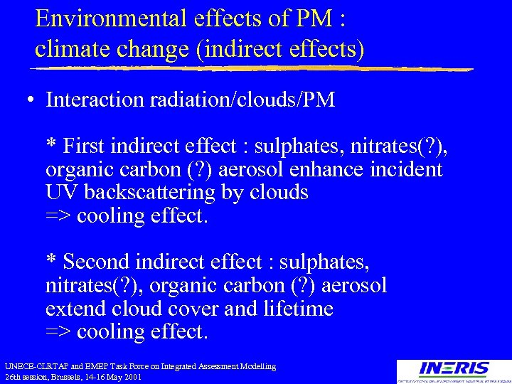 Environmental effects of PM : climate change (indirect effects) • Interaction radiation/clouds/PM * First