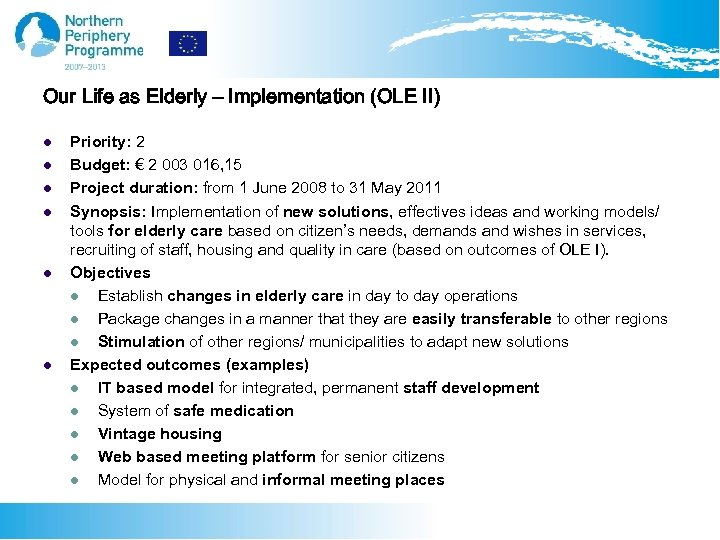 Our Life as Elderly – Implementation (OLE II) l l l Priority: 2 Budget: