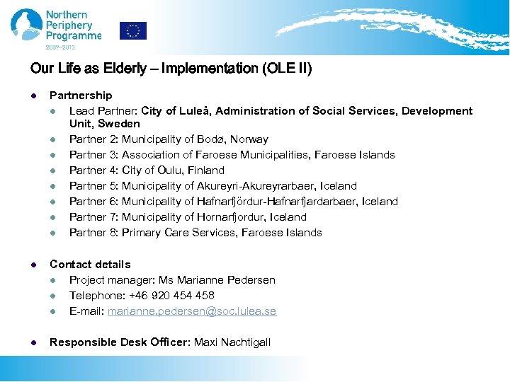 Our Life as Elderly – Implementation (OLE II) l Partnership l Lead Partner: City