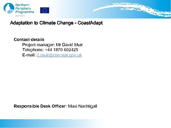 Adaptation to Climate Change - Coast. Adapt Contact details Project manager: Mr David Muir
