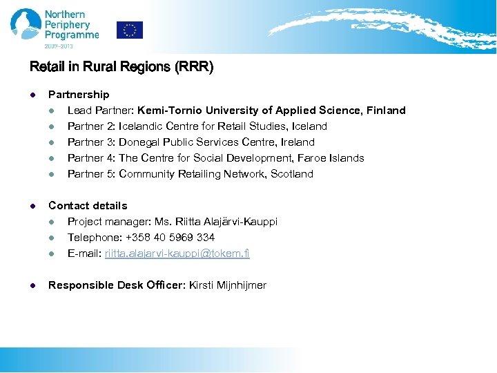 Retail in Rural Regions (RRR) l Partnership l Lead Partner: Kemi-Tornio University of Applied